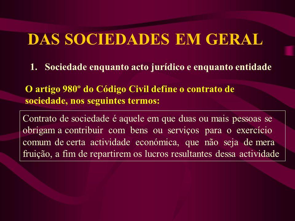 DAS SOCIEDADES EM GERAL 1.Sociedade enquanto acto jurídico e enquanto entidade O artigo 980º do Código Civil define o contrato de sociedade, nos segui
