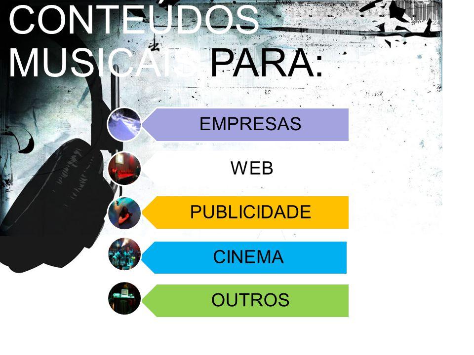 EMPRESAS WEB PUBLICIDADE CINEMA OUTROS CONTEÚDOS MUSICAIS PARA: