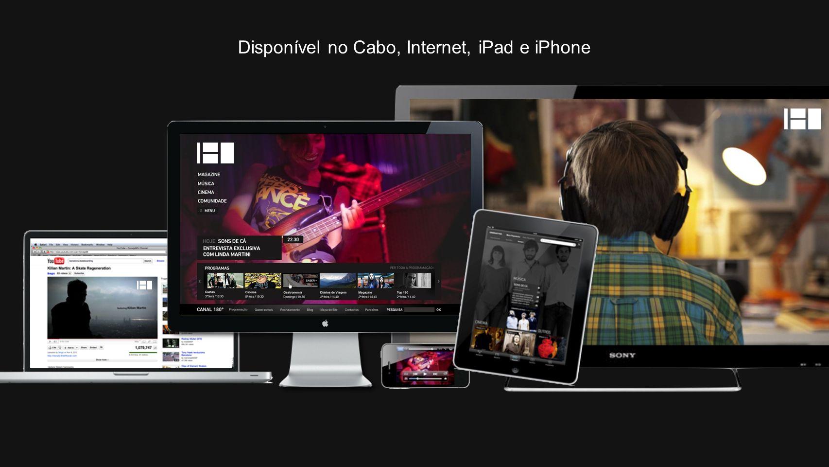 Disponível no Cabo, Internet, iPad e iPhone