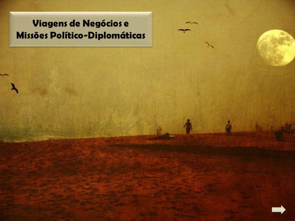 Viagens de Negócios e Missões Político-Diplomáticas Viagens de Negócios e Missões Político-Diplomáticas