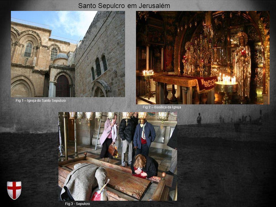 Santo Sepulcro em Jerusalém Fig 1 – Igreja do Santo Sepulcro Fig 2 – Basílica da Igreja Fig 3 - Sepulcro