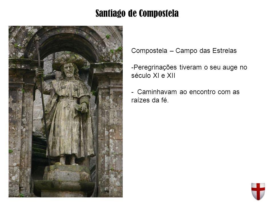 Santiago de Compostela Compostela – Campo das Estrelas -Peregrinações tiveram o seu auge no século XI e XII - Caminhavam ao encontro com as raízes da fé.