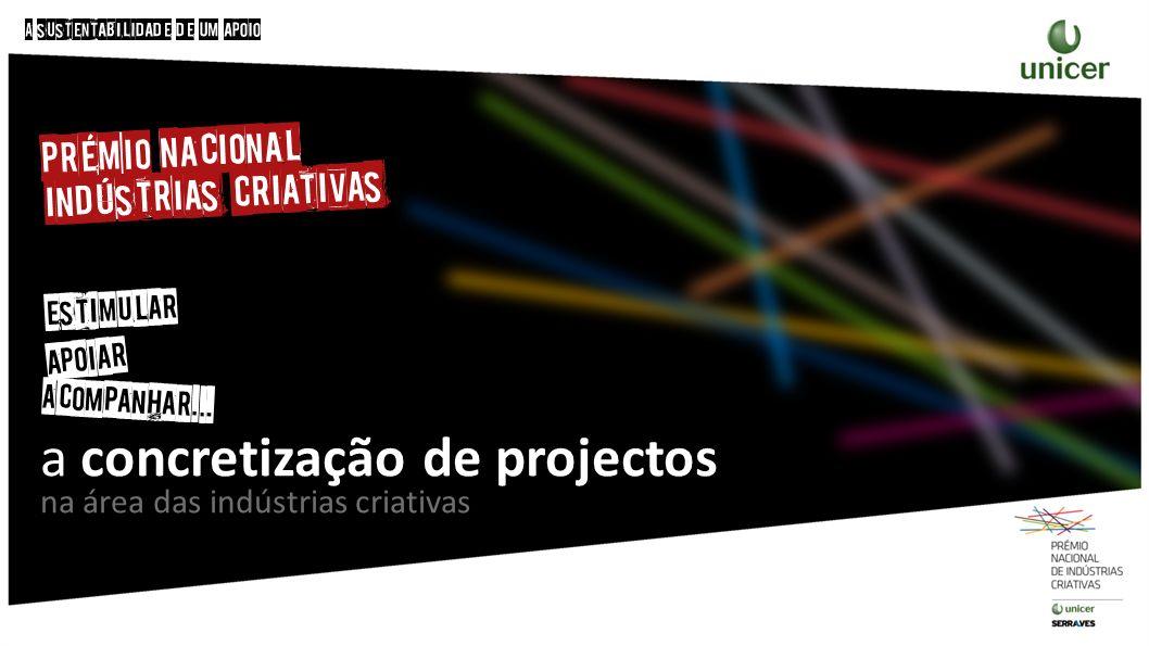 a concretização de projectos na área das indústrias criativas