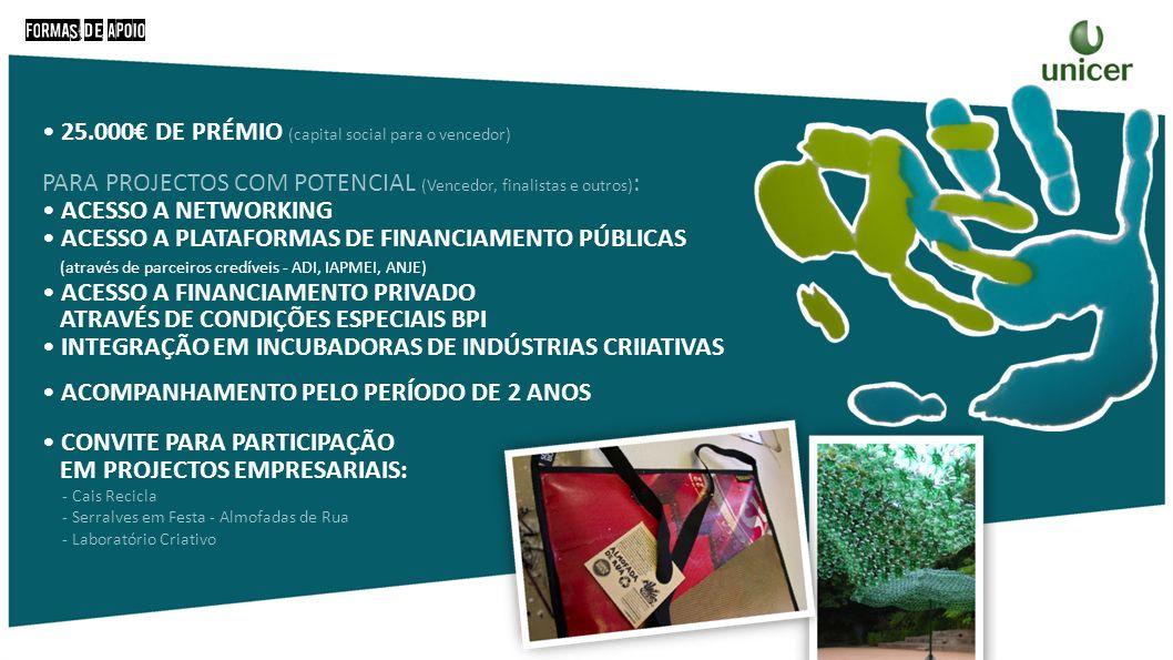 25.000 DE PRÉMIO (capital social para o vencedor) PARA PROJECTOS COM POTENCIAL (Vencedor, finalistas e outros) : ACESSO A NETWORKING ACESSO A PLATAFOR