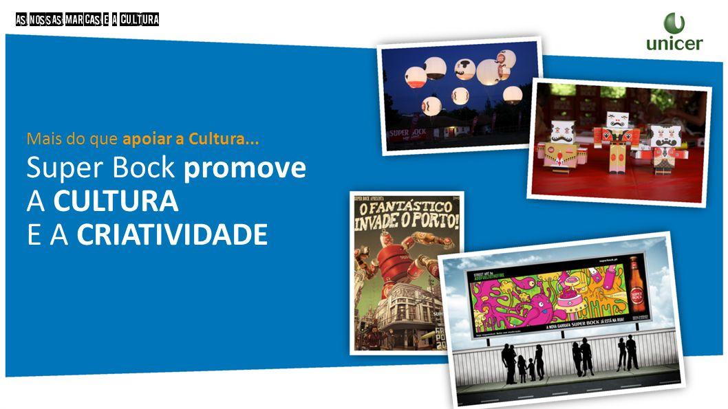 Mais do que apoiar a Cultura... Super Bock promove A CULTURA E A CRIATIVIDADE