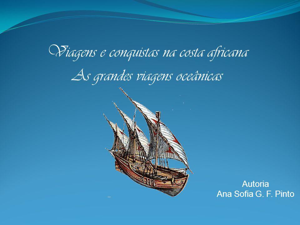 Viagens e conquistas na costa africana As grandes viagens oceânicas Autoria Ana Sofia G. F. Pinto
