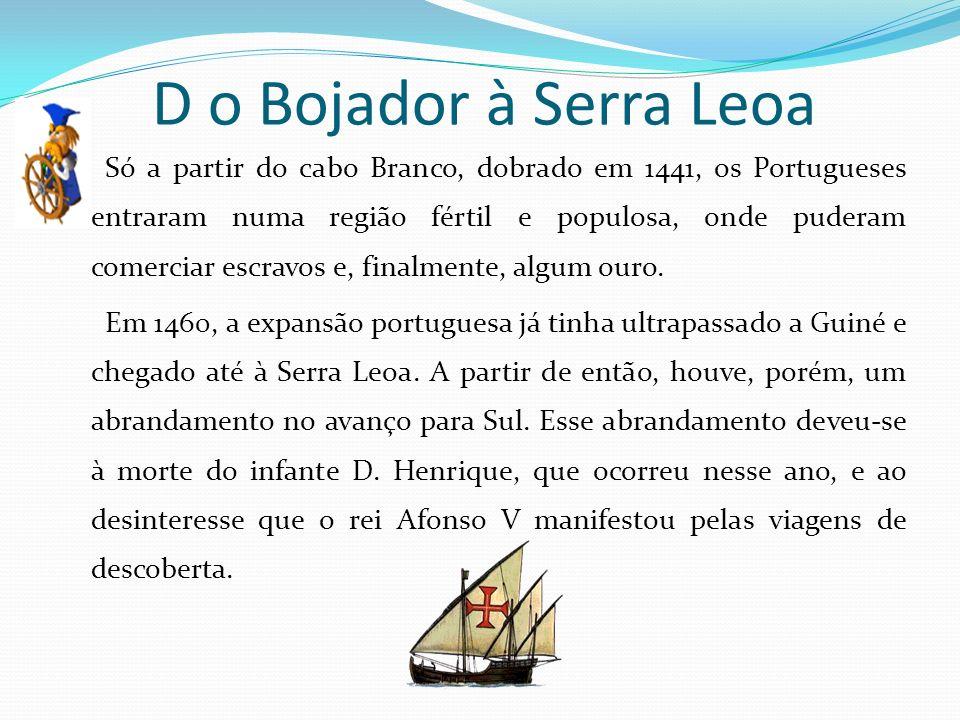 D o Bojador à Serra Leoa Só a partir do cabo Branco, dobrado em 1441, os Portugueses entraram numa região fértil e populosa, onde puderam comerciar es