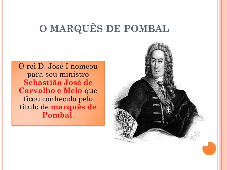 O MARQUÊS DE POMBAL O rei D.