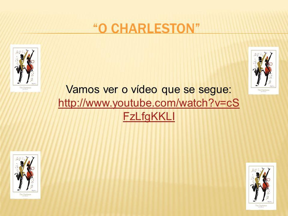O CHARLESTON Vamos ver o vídeo que se segue: http://www.youtube.com/watch?v=cS FzLfgKKLI