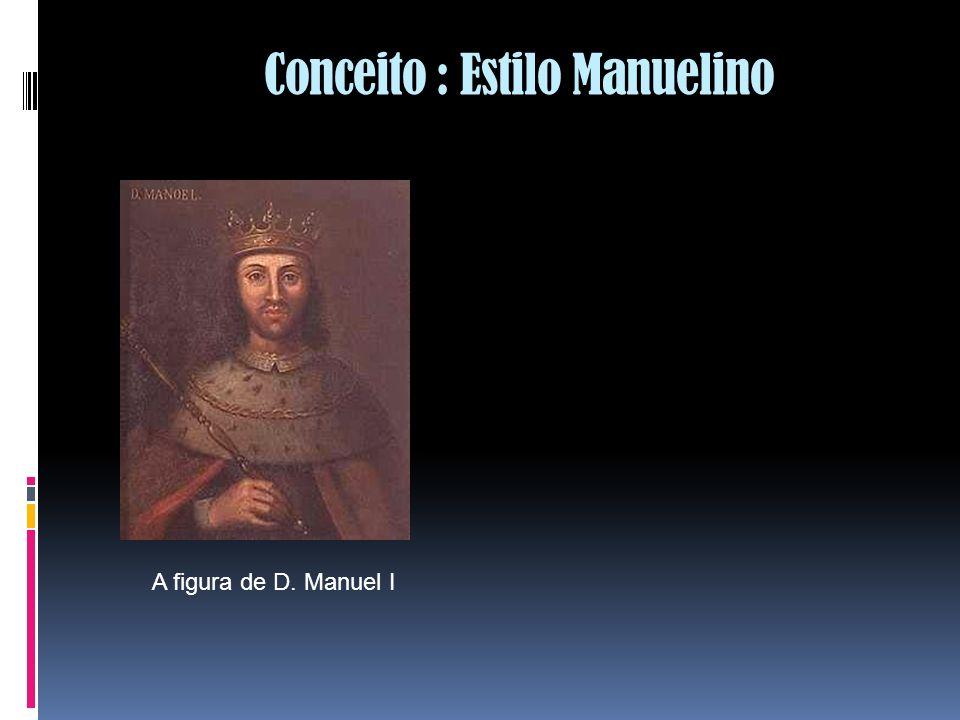 Conceito : Estilo Manuelino A figura de D. Manuel I