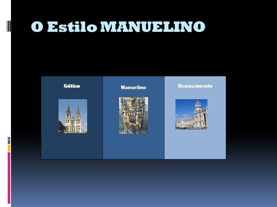 O Estilo MANUELINO Gótico Manuelino Renascimento