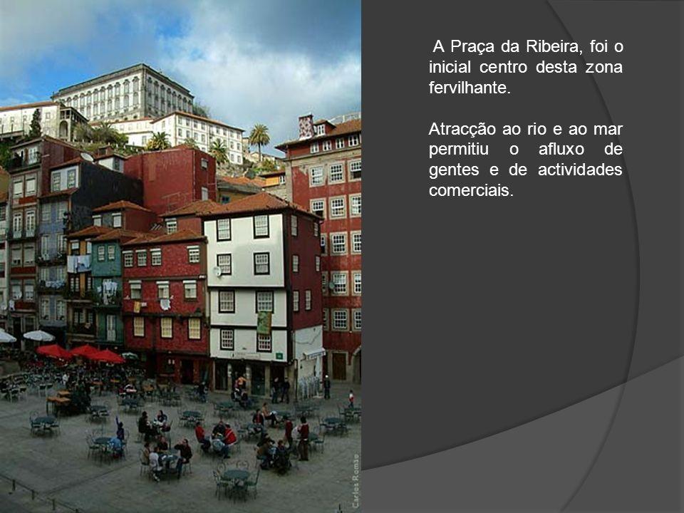 A Praça da Ribeira, foi o inicial centro desta zona fervilhante.