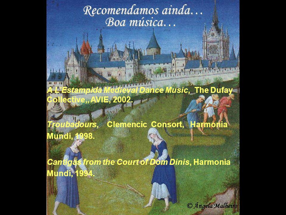 Recomendamos ainda… Boa música… A LEstampida Medieval Dance Music, The Dufay Collective,, AVIE, 2002. Troubadours, Clemencic Consort, Harmonia Mundi,