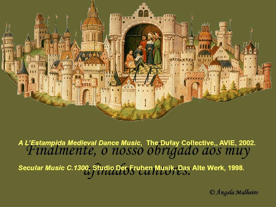 Finalmente, o nosso obrigado aos muy afinados cantores: A LEstampida Medieval Dance Music, The Dufay Collective,, AVIE, 2002. Secular Music C.1300, St