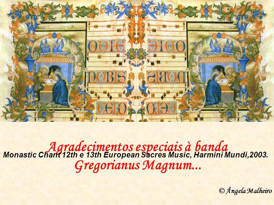 Agradecimentos especiais à banda Gregorianus Magnum...