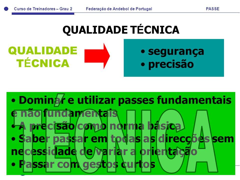 Curso de Treinadores – Grau 2 Federação de Andebol de Portugal PASSE Departamento Técnico FAP QUALIDADE T É CNICA segurança precisão QUALIDADE T É CNI