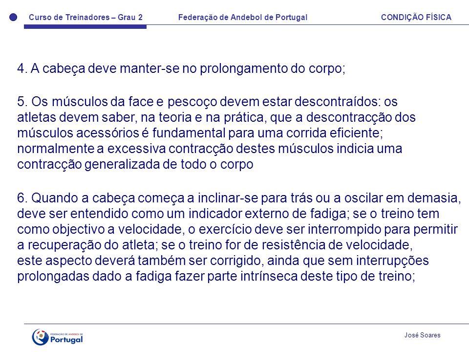 Curso de Treinadores – Grau 2 Federação de Andebol de Portugal CONDIÇÃO FÍSICA José Soares 4. A cabeça deve manter-se no prolongamento do corpo; 5. Os