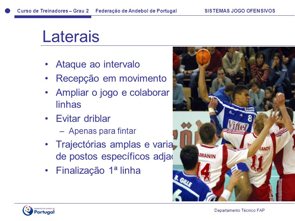 Curso de Treinadores – Grau 2 Federação de Andebol de Portugal SISTEMAS JOGO OFENSIVOS Departamento Técnico FAP Ataque ao intervalo Recepção em movime