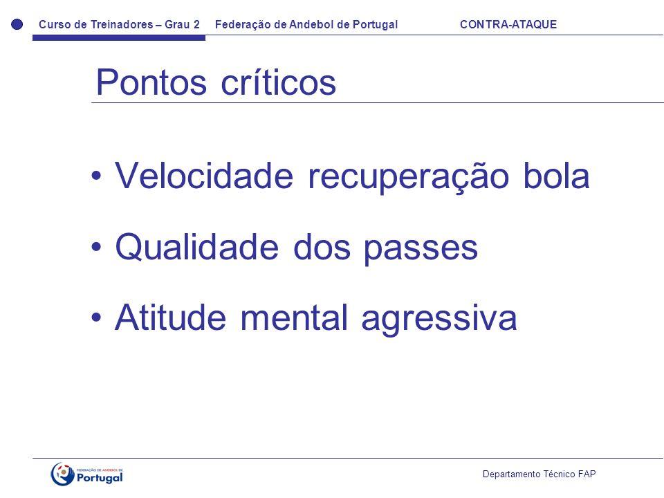 Curso de Treinadores – Grau 2 Federação de Andebol de Portugal CONTRA-ATAQUE Departamento Técnico FAP Velocidade recuperação bola Qualidade dos passes