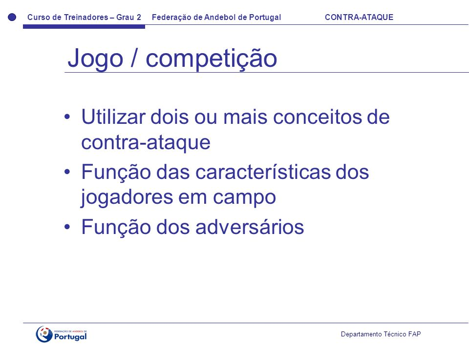 Curso de Treinadores – Grau 2 Federação de Andebol de Portugal CONTRA-ATAQUE Departamento Técnico FAP Utilizar dois ou mais conceitos de contra-ataque