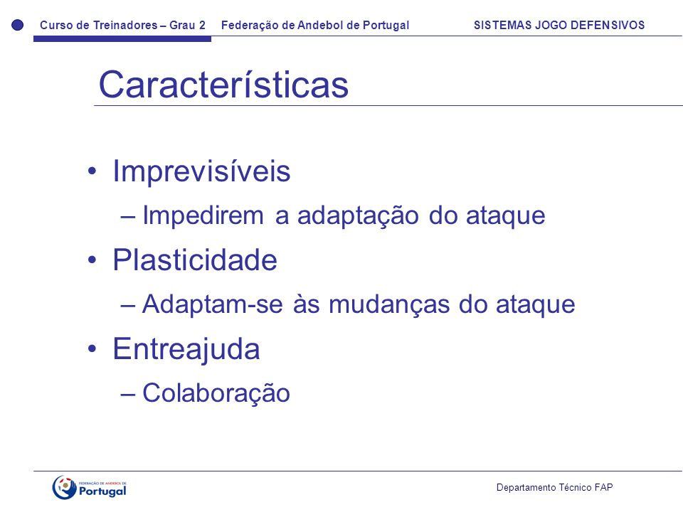 Curso de Treinadores – Grau 2 Federação de Andebol de Portugal SISTEMAS JOGO DEFENSIVOS Departamento Técnico FAP Imprevisíveis –Impedirem a adaptação