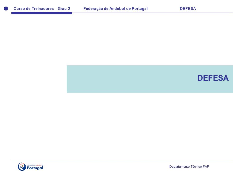Curso de Treinadores – Grau 2 Federação de Andebol de Portugal DEFESA Departamento Técnico FAP MEIOS BÁSICOS COLABORAÇÃO ATAQUEDEFESA PASSE E VAI PENETRAÇÕES SUCESSIVAS CRUZAMENTOS BLOQUEIO ÉCRAN TROCA MARCAÇÃO DESLIZAMENTO DEFESA CRUZAMENTO DEFESA BLOQUEIO COLABORAÇÃO DEFESA GUARDA-REDES INTENÇÕES TÉCNICO-TÁCTICAS INDIVIDUAIS
