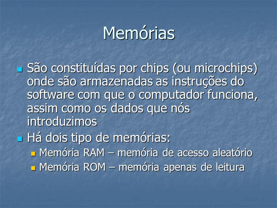 Memória RAM Constituída por vários conjunto de chips Constituída por vários conjunto de chips É a memória principal do computador É a memória principal do computador Permite gravar, ler e apagar informações Permite gravar, ler e apagar informações Quanto maior for a memória RAM, melhor é o desempenho do computador Quanto maior for a memória RAM, melhor é o desempenho do computador Actualmente a maioria dos PCs dispõe de 128 a 1024MB de memória RAM Actualmente a maioria dos PCs dispõe de 128 a 1024MB de memória RAM
