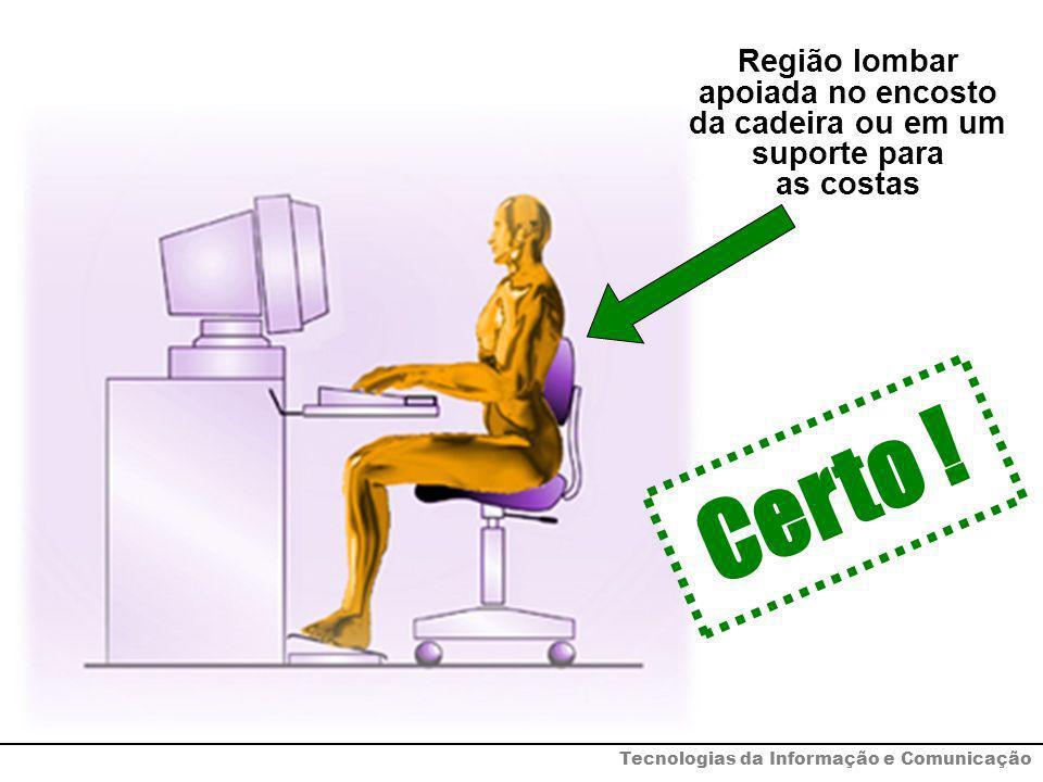 Certo ! Região lombar apoiada no encosto da cadeira ou em um suporte para as costas Tecnologias da Informação e Comunicação