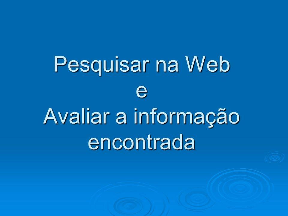 Pesquisar na Web e Avaliar a informação encontrada