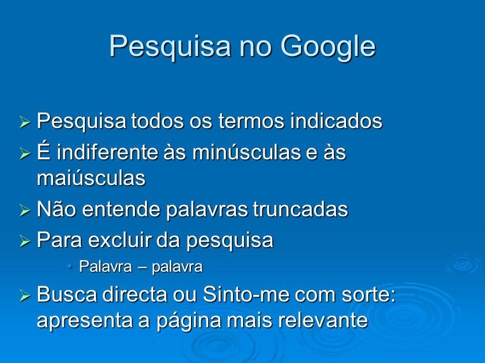 Pesquisa no Google Pesquisa todos os termos indicados Pesquisa todos os termos indicados É indiferente às minúsculas e às maiúsculas É indiferente às