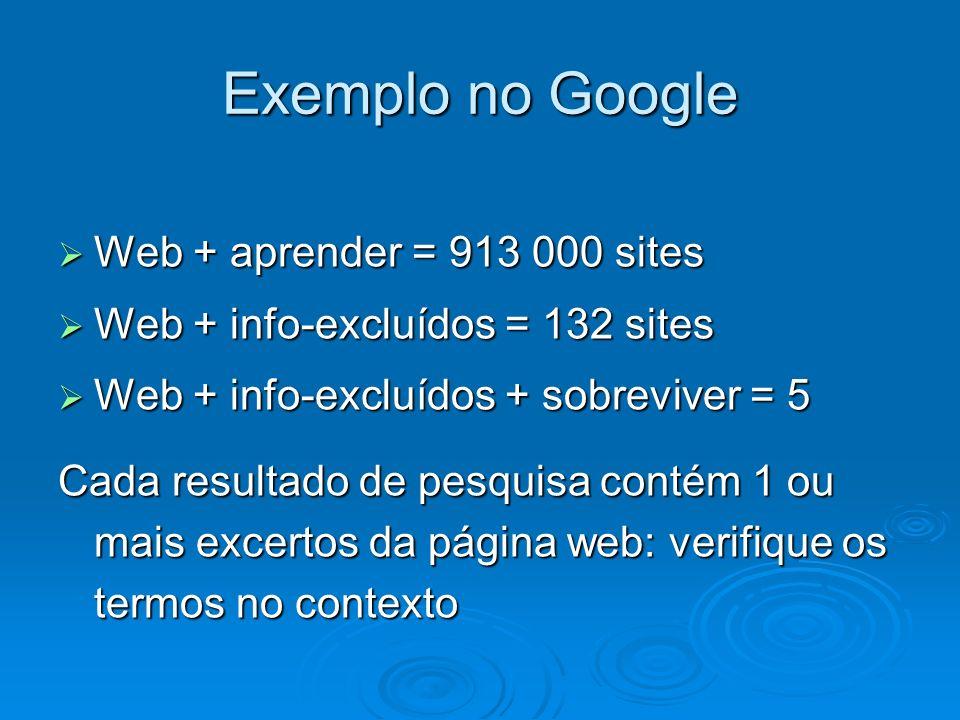 Exemplo no Google Web + aprender = 913 000 sites Web + aprender = 913 000 sites Web + info-excluídos = 132 sites Web + info-excluídos = 132 sites Web
