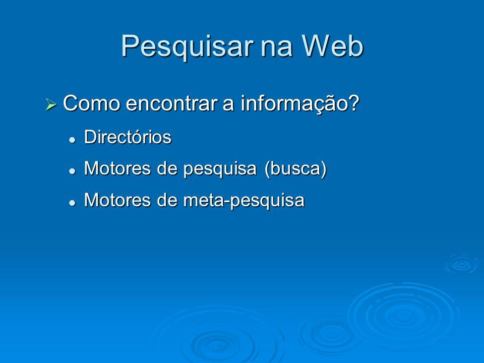 Pesquisar na Web Como encontrar a informação? Como encontrar a informação? Directórios Directórios Motores de pesquisa (busca) Motores de pesquisa (bu