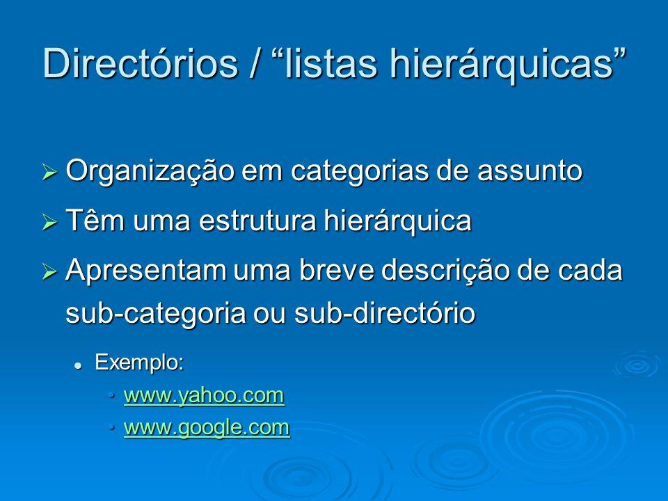 Directórios / listas hierárquicas Organização em categorias de assunto Organização em categorias de assunto Têm uma estrutura hierárquica Têm uma estr