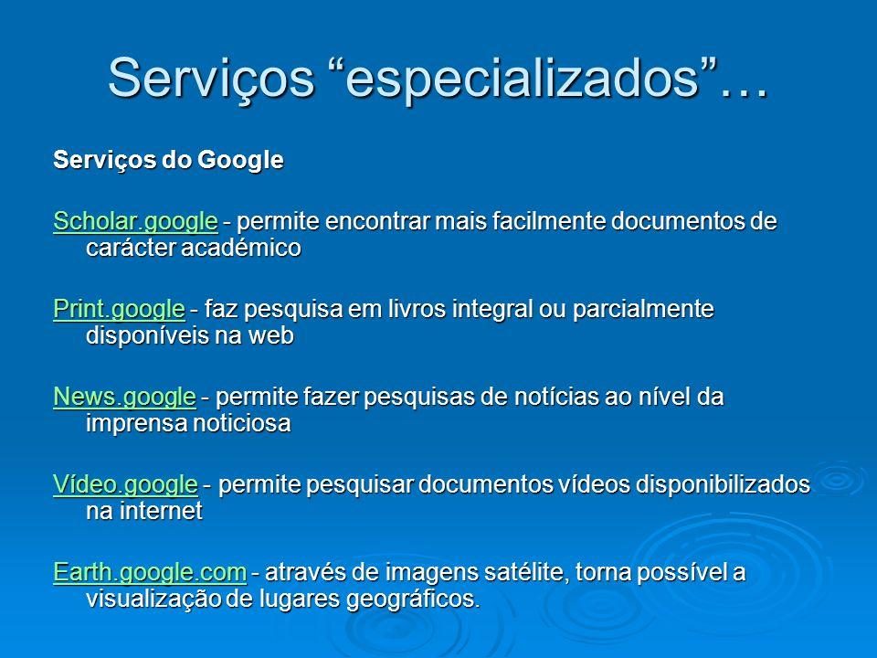 Serviços especializados… Serviços do Google Scholar.googleScholar.google - permite encontrar mais facilmente documentos de carácter académico Scholar.