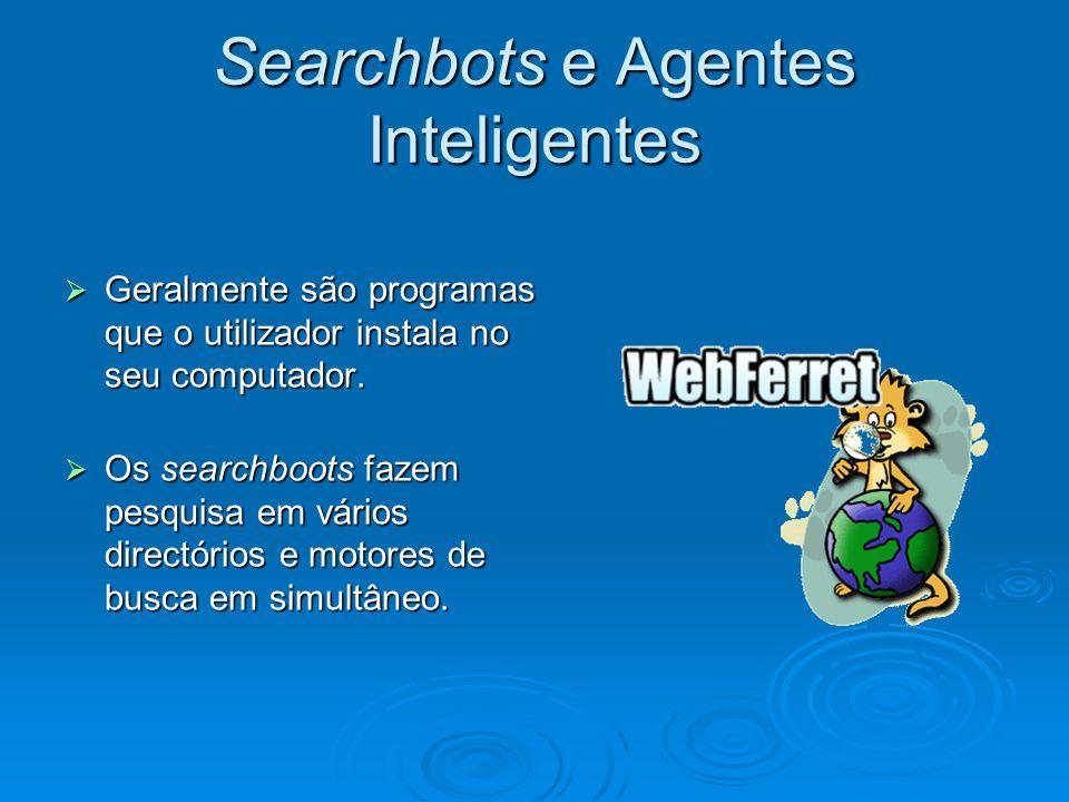 Searchbots e Agentes Inteligentes Geralmente são programas que o utilizador instala no seu computador. Geralmente são programas que o utilizador insta