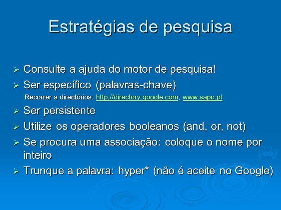 Estratégias de pesquisa Consulte a ajuda do motor de pesquisa! Consulte a ajuda do motor de pesquisa! Ser específico (palavras-chave) Ser específico (