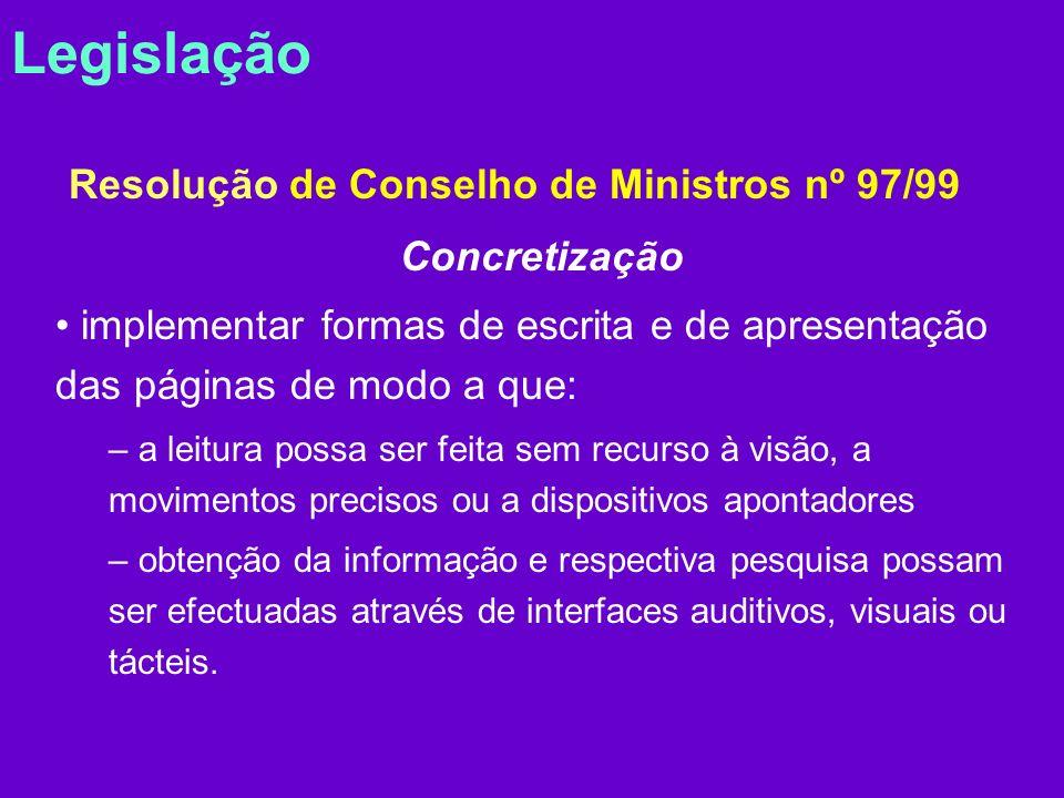 Legislação Resolução de Conselho de Ministros nº 97/99 Sinalização os sítios da internet que satisfaçam os requisitos de acessibilidade deverão indicá-lo de forma clara, através de símbolo associado a essa característica.