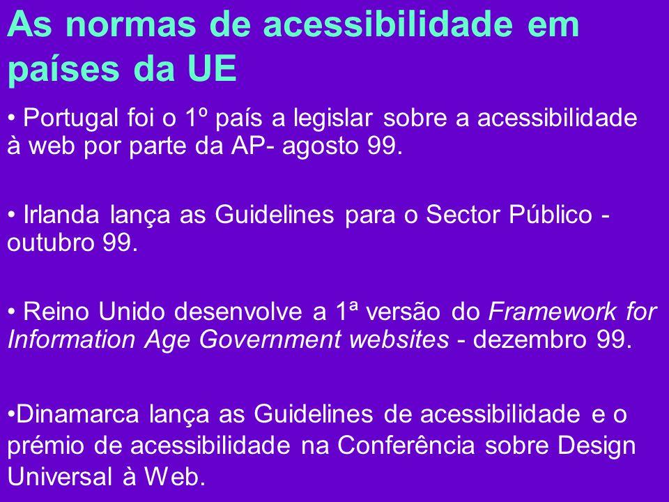 As normas de acessibilidade em países da UE Portugal foi o 1º país a legislar sobre a acessibilidade à web por parte da AP- agosto 99.