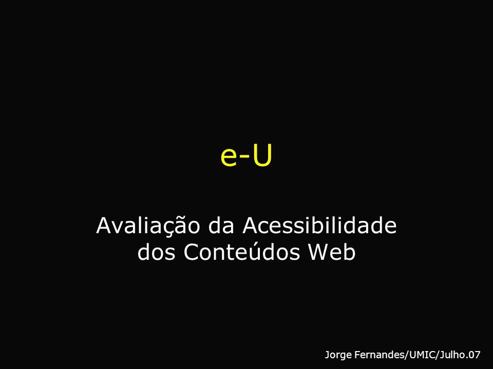 e-U Avaliação da Acessibilidade dos Conteúdos Web Jorge Fernandes/UMIC/Julho.07