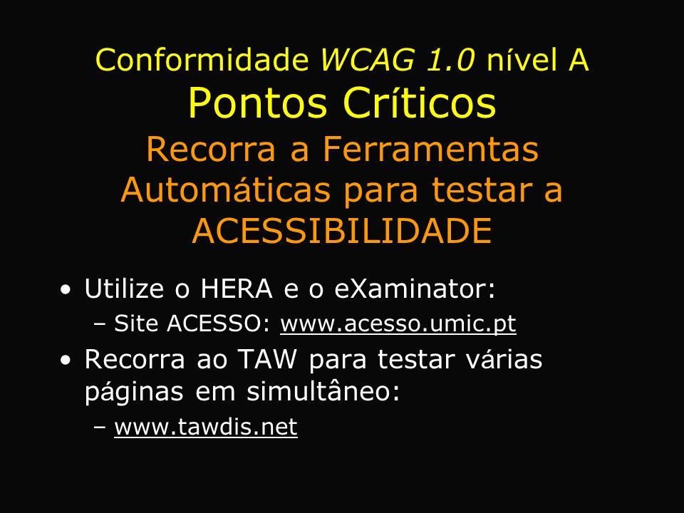 Utilize o HERA e o eXaminator: –Site ACESSO: www.acesso.umic.pt Recorra ao TAW para testar v á rias p á ginas em simultâneo: –www.tawdis.net Conformid