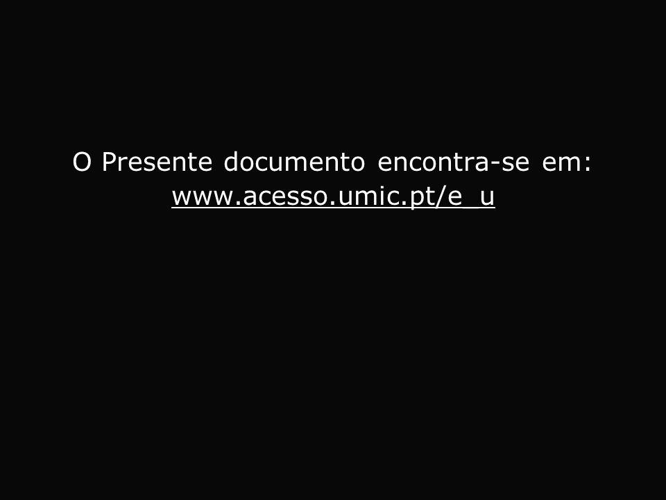 O Presente documento encontra-se em: www.acesso.umic.pt/e_u