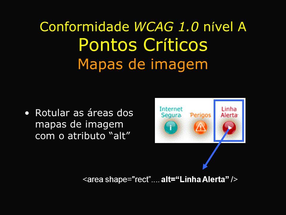 Rotular as áreas dos mapas de imagem com o atributo alt Conformidade WCAG 1.0 n í vel A Pontos Cr í ticos Mapas de imagem