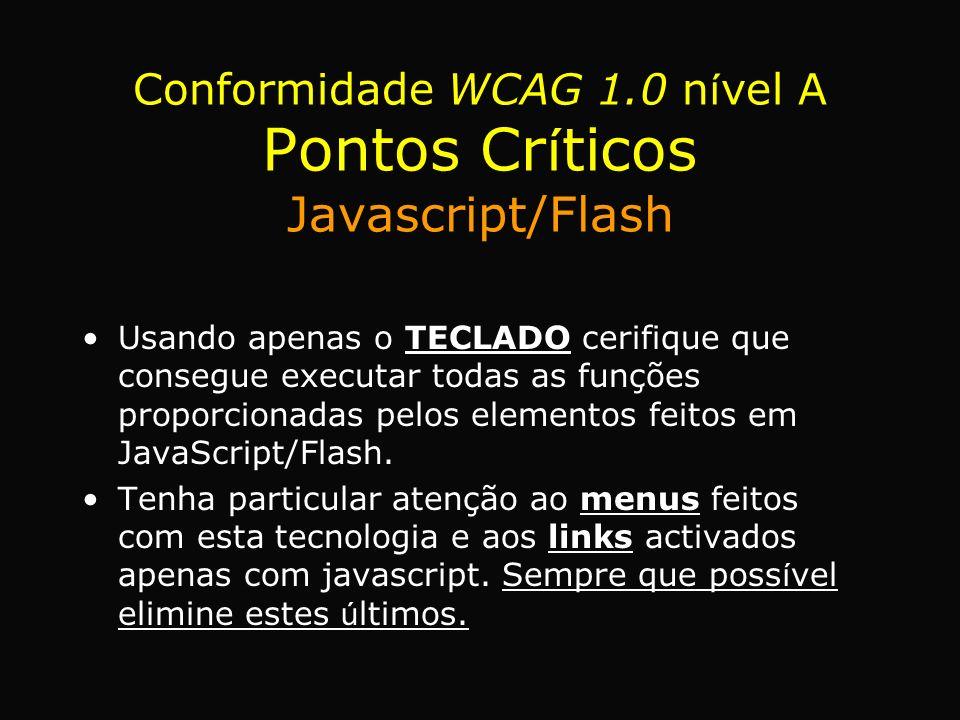 Usando apenas o TECLADO cerifique que consegue executar todas as funções proporcionadas pelos elementos feitos em JavaScript/Flash. Tenha particular a