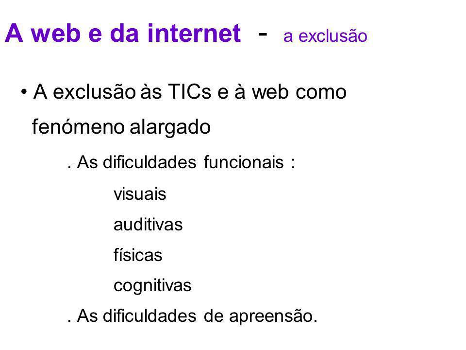 A web e da internet - a exclusão A exclusão às TICs e à web como fenómeno alargado.