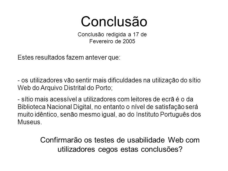 Conclusão Estes resultados fazem antever que: - os utilizadores vão sentir mais dificuldades na utilização do sítio Web do Arquivo Distrital do Porto;