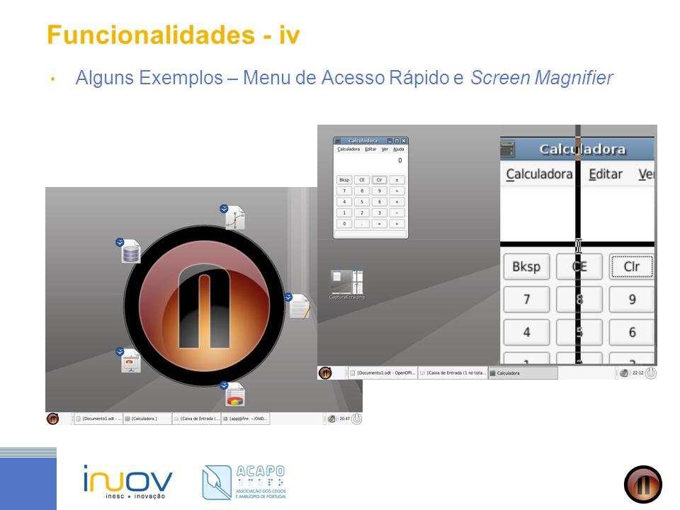Funcionalidades - iv Alguns Exemplos – Menu de Acesso Rápido e Screen Magnifier