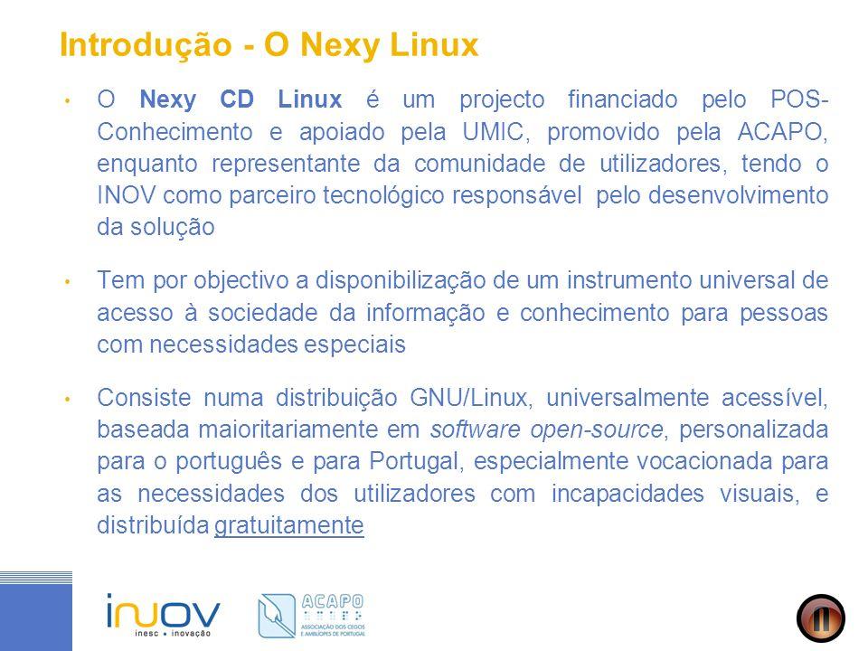 Introdução - O Nexy Linux O Nexy CD Linux é um projecto financiado pelo POS- Conhecimento e apoiado pela UMIC, promovido pela ACAPO, enquanto represen