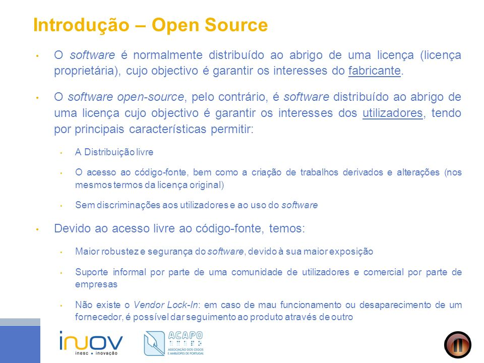 Introdução – Open Source O software é normalmente distribuído ao abrigo de uma licença (licença proprietária), cujo objectivo é garantir os interesses