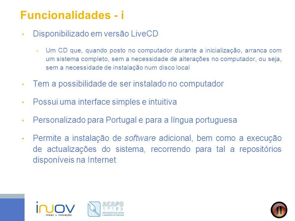 Funcionalidades - i Disponibilizado em versão LiveCD Um CD que, quando posto no computador durante a inicialização, arranca com um sistema completo, s