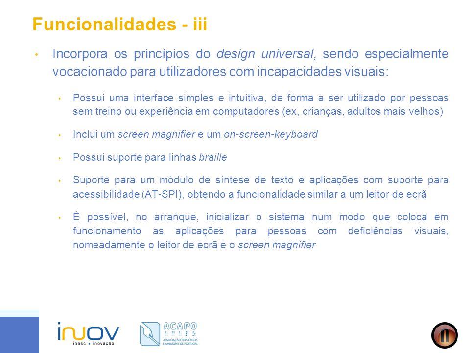 Funcionalidades - iii Incorpora os princípios do design universal, sendo especialmente vocacionado para utilizadores com incapacidades visuais: Possui